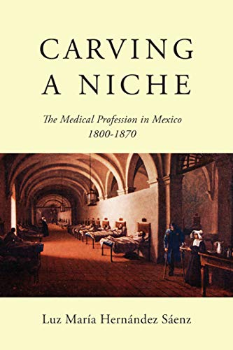 carving-a-niche-the-medical-profession-in-mexico-1800-1870-mcgill-queens-associated-medical-services-studies-in-the-history-of-medicine-h