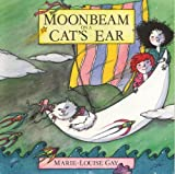 Gay, Marie-Louise: Moonbeam on a Cat's Ear