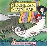 Gay, Marie-Louise: Moonbeam on a Cat's Ear