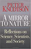 Knudtson, Peter: A mirror to nature: Reflections on science, scientists, and society