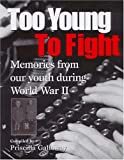 Galloway, Priscilla: Too Young to Fight: Memories from Our Youth During World War II