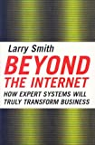 Smith, Larry: Beyond the Internet: How Expert Systems Will Truly Transform Business