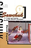 Dupuis, David: Sawchuk : The Troubles and Triumphs of the World's Greatest Goalie