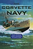 Lamb, James B.: The Corvette Navy: True Stories from Canada's Atlantic War