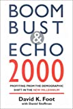 Foot, David K.: Boom Bust & Echo 2000: Profiting from the Demographic Shift in the New Millenium