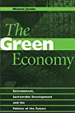 Jacobs, Michael: The Green Economy: Environment, Sustainable Development and the Politics of the Future