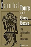 Ames, Michael M.: Cannibal Tours and Glass Boxes: The Anthropology of Museums