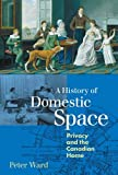 Ward, Peter: A History of Domestic Space: Privacy and the Canadian Home
