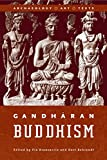 Behrendt, Kurt A.: Gandharan Buddhism: Archaeology, Art, Texts