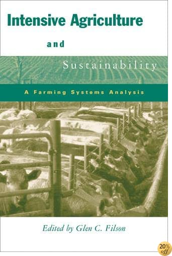 Intensive Agriculture and Sustainability: A Farming Systems Analysis (Sustainability and the Environment)