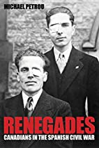 Renegades: Canadians in the Spanish Civil…