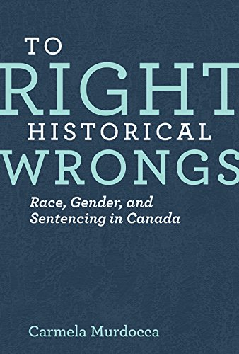 to-right-historical-wrongs-race-gender-and-sentencing-in-canada-law-and-society