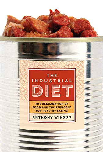 the-industrial-diet-the-degradation-of-food-and-the-struggle-for-healthy