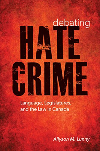 debating-hate-crime-language-legislatures-and-the-law-in-canada-law-and-society