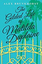The Gilded Life of Matilda Duplaine by Alex…