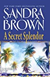 Brown, Sandra: A Secret Splendor