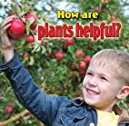 How Are Plants Helpful? (Plants Close-Up) by…