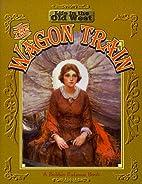 The Wagon Train by Bobbie Kalman
