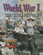 World War I: The Cause for War (World War I:…