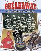 Breakaway!: The History of Hockey (Hockey…