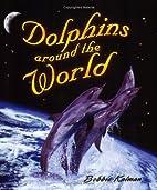 Dolphins Around the World (Dolphin Worlds)…