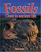 Fossils: Clues to Ancient Life by Rona Arato
