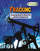 Fracking: Fracturing Rock to Reach Oil and…