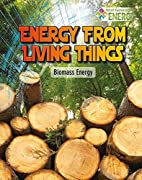Energy from Living Things: Biomass Energy…