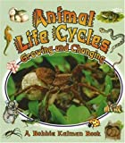 Kalman, Bobbie: Animal Life Cycles: Growing And Changing