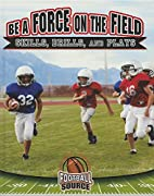 Be a Force on the Field: Skills, Drills, and…
