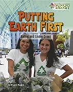 Putting Earth First: Eating and Living Green…