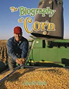 The Biography of Corn (How Did That Get…