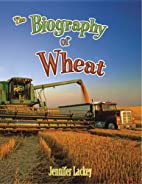 The Biography of Wheat (How Did That Get…