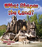 What Shapes the Land? (Looking at Earth) by…