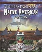 Understanding Native American Myths (Myths…