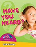 Burstein, John: Have You Heard?: Active Listening (Slim Goodbody's Life Skills 101)