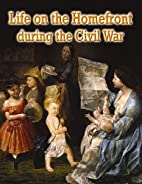 Life on the Homefront During the Civil War…