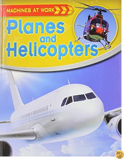 Planes and Helicopters (Machines at Work (Crabtree Paperback))