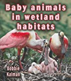 Baby Animals in Wetland Habitats (Habitats…