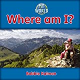 Kalman, Bobbie: Where Am I? (My World, Level F)