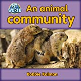 Kalman, Bobbie: An Animal Community (My World, Level H)