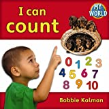 Kalman, Bobbie: I Can Count (Bobbie Kalman's Leveled Readers: My World: A)