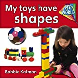 Kalman, Bobbie: My Toys Have Shapes (Bobbie Kalman's Leveled Readers: My World: A)