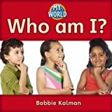 Kalman, Bobbie: Who Am I? (My World)