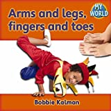 Kalman, Bobbie: Arms and Legs, Fingers and Toes (Bobbie Kalman's Leveled Readers: My World: B)