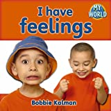 Kalman, Bobbie: I Have Feelings (Bobbie Kalman's Leveled Readers: My World: B)