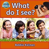 Kalman, Bobbie: What Do I See? (My World)
