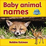 Kalman, Bobbie: Baby Animal Names (My World)
