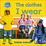Kalman, Bobbie: The Clothes I Wear (Bobbie Kalman's Leveled Readers: My World: C)