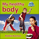 Kalman, Bobbie: My Healthy Body (Bobbie Kalman's Leveled Readers: My World: D)